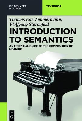 Introduction to Semantics By Zimmermann, Thomas Ede/ Sternefeld, Wolfgang